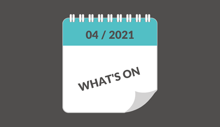 WHAT'S ON - April 2021 - Home